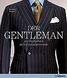 Der Gentleman: Das Standardwerk der klassischen Herrenmode