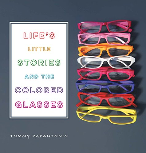 Life's Little Stories and The Colored Glasses por Tommy Papantonio