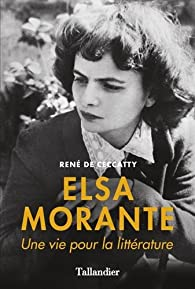 Elsa Morante par René de Ceccatty