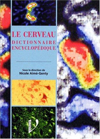 LE CERVEAU. Dictionnaire encyclopédique par Nicole Aimé-Genty