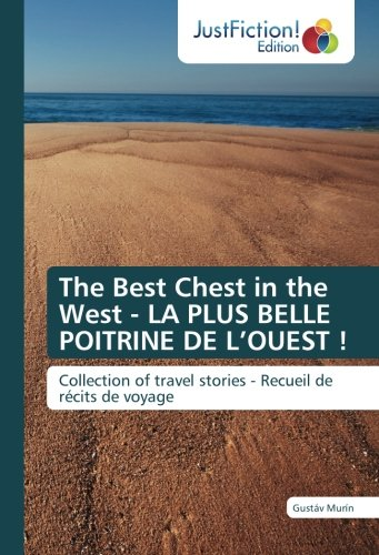 The Best Chest in the West - LA PLUS BELLE POITRINE DE L'OUEST !: Collection of travel stories - Recueil de récits de voyage