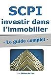 SCPI : le guide complet.: Investir dans l'immobilier, sans contraintes...