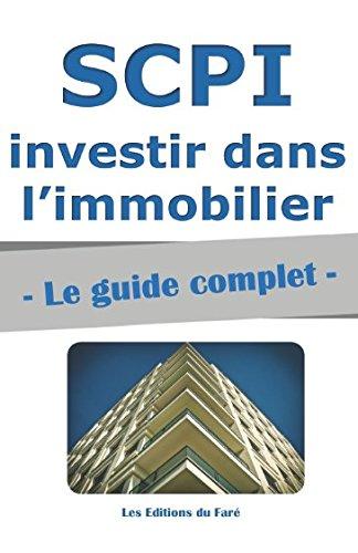 SCPI : le guide complet.: Investir dans l'immobilier, sans contraintes par Les Editions du Faré