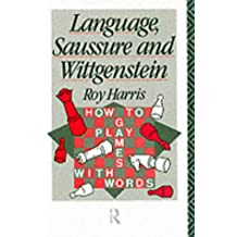 Language, Saussure and Wittgenstein: How to Play Games with Words (History of Linguistic Thought)