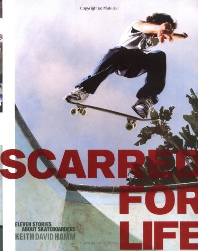Scarred for Life: Eleven Stories About Skateboarders por Keith David Hamm