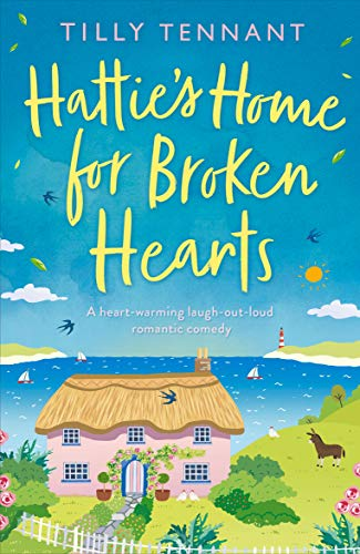 Hattie's Home for Broken Hearts: A heartwarming laugh out loud romantic comedy by [Tennant, Tilly]