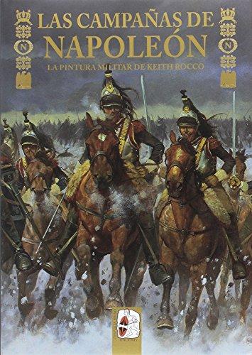Las campañas de Napoleón. La pintura militar de Keith Rocco (Ilustrados)