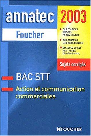Action et communication commerciales Terminale STT. Sujets corrigés 2003 par Jacques Igman, Nadia-Nathalie Saidj