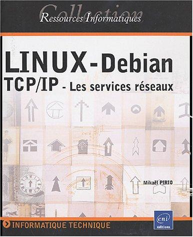 Linux-Debian : TCP/IP - Les services réseaux par Mikaël Pirio