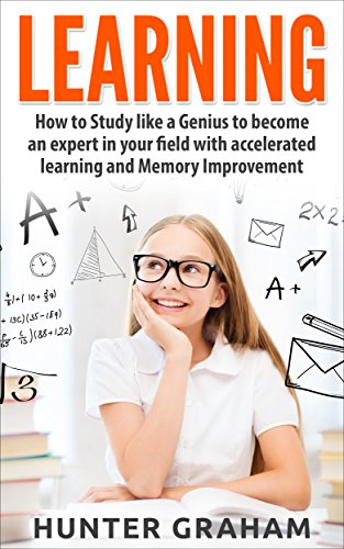 LEARNING: How to Study like a Genius to Become an Expert in Your Field with Accelerated Learning and Memory Improvement (Brain Training, Accelerated Learning, ... Speed Reading) (English - Für Dummies Fire Kindle