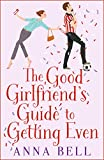The Good Girlfriend's Guide to Getting Even: Funny and fresh, this is your perfect ho...