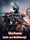 Warframe tips for beginners: Help to you win on Warframe (English Edition)