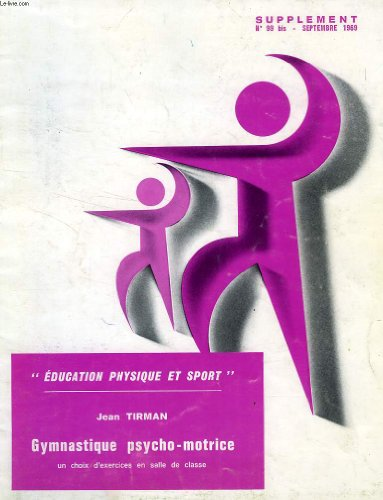 EDUCATION PHYSIQUE ET SPORT, SUPPLEMENT, N° 99 BIS, SEPT. 1969, GYMNASTIQUE PSYCHO-MOTRICE