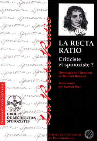 La recta ratio. criticiste et spinoziste. Hommage en l'honneur de Bernard Rousset par L. Bove