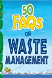 50 FAQs on Waste Management: know all about waste management and do your bit to limit the waste on earth