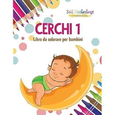 Cerchi 1 : Libro Da Colorare Per Bambini