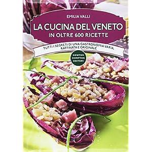 Scaricare La cucina del Veneto in oltre 600 ricette libro ...