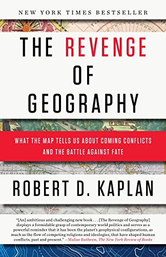 The Revenge of Geography: What the Map Tells Us About Coming Conflicts and the Battle Against Fate por Robert D. Kaplan