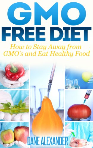gmo-free-diet-how-to-stay-away-from-gmos-and-eat-healthy-food-the-gmo-book-how-to-avoid-genetically-