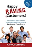 Happy R.A.V.I.N.G. Customers!: Six Powerful Steps to Grow Your Business with Exceptional Customer Experience (English Edition)