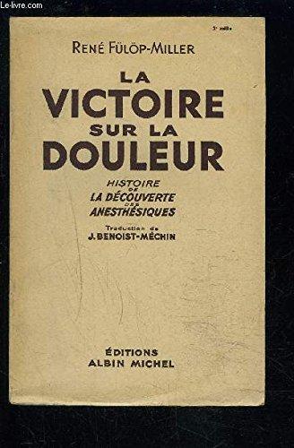 LA VICTOIRE SUR LA DOULEUR- HISTOIRE DE LA DECOUVERTE DES ANESTHESIQUES