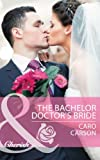 The Bachelor Doctor's Bride by Caro Carson front cover