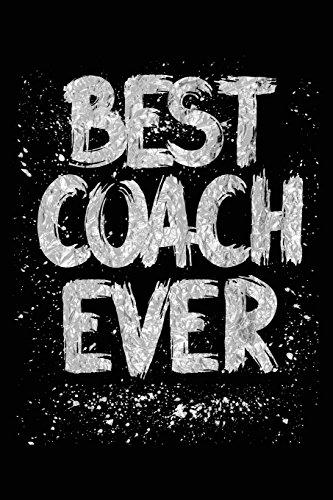 Best Coach Ever: Lined Notebook For Coaches V2 por Dartan Creations