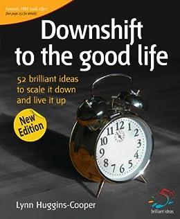 Downshift to the good life (52 Brilliant Ideas) von [Huggins-Cooper, Lynn]
