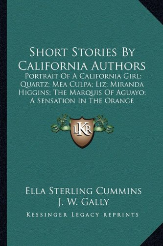 Short Stories by California Authors Short Stories by California Authors: Portrait of a California Girl; Quartz; Mea Culpa; Liz; Miranportrait of a Cal -