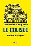 Le Colisée - L'histoire et le mythe