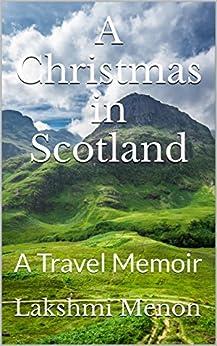 A Christmas in Scotland: A Travel Memoir by [Menon, Lakshmi]