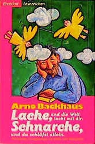 Lache, und die Welt lacht mit dir! Schnarche, und du schläfst allein! Humorvolles, Hintergründiges und allerlei mehr Witzigkeiten (Edition C - C)