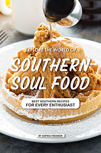 Explore the World of Southern Soul Food: 25 Southern Recipes for every Enthusiast (English Edition) - Living Food Southern Comfort