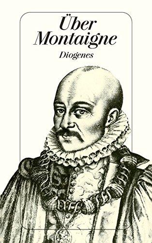 Über Montaigne: Aufsätze und Zeugnisse von Blaise Pascal bis Elias Canetti (detebe)