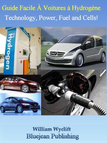 Guide facile pour les voitures à hydrogène : technologie, puissance, carburant et cellules ! (French Edition)