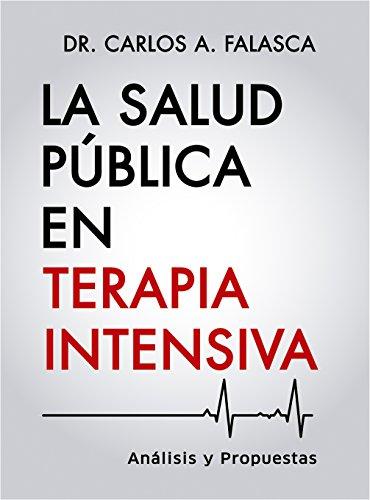 La salud pública en terapia intensiva: Análisis y propuestas por Carlos Alberto Falasca
