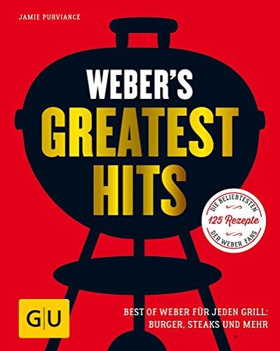 Weber\'s Greatest Hits: Die besten Rezepte, Storys und Fotos aus 60 Jahren Weber (GU Weber\'s Grillen)