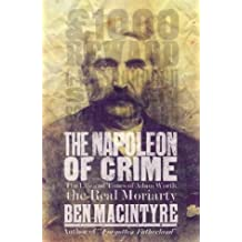 The Napoleon of Crime: The Life and Times of Adam Worth, the Real Moriaty: The Life and Times of Adam Worth, the Real Moriarty by Ben Macintyre (1997-06-19)