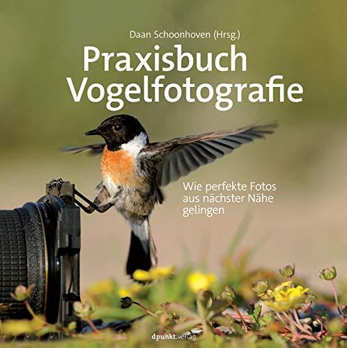 Praxisbuch Vogelfotografie: Wie perfekte Fotos aus nächster Nähe gelingen