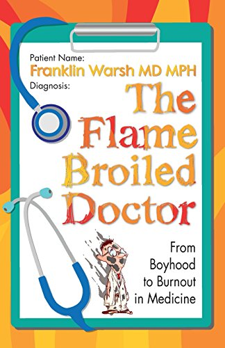 The Flame Broiled Doctor: From Boyhood to Burnout in Medicine