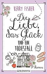Die Liebe, das Glück und ein Todesfall: Roman (German Edition)