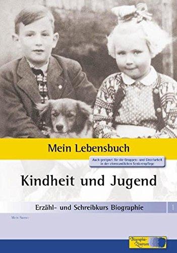 Erzähl- und Schreibkurs Biographie - Mein Lebensbuch: Heft 1: Kindheit und Jugend