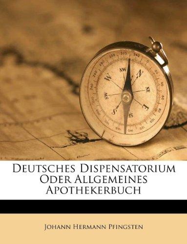 Deutsches Dispensatorium Oder Allgemeines Apothekerbuch