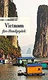 Vietnam fürs Handgepäck: Geschichten und Berichte - Ein Kulturkompass (Bücher fürs Handgepäck) - Alice Grünfelder