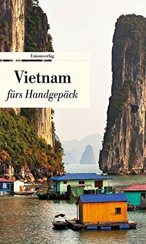 Vietnam fürs Handgepäck: Geschichten und Berichte - Ein Kulturkompass (Unionsverlag Taschenbücher)