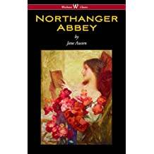 Northanger Abbey (Wisehouse Classics Edition) (English Edition)