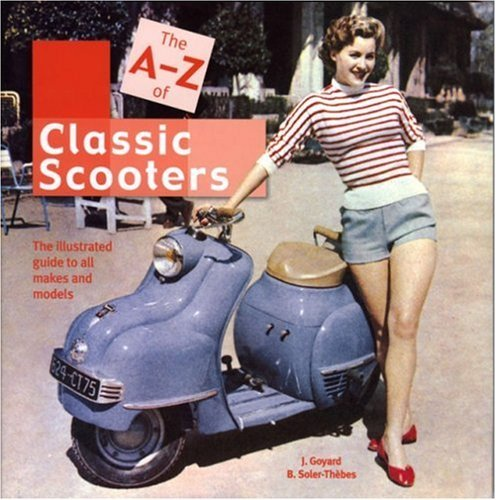 the-a-z-of-scooters-the-illustrated-guide-to-all-makes-and-models-by-jean-goyard-2007-03-01