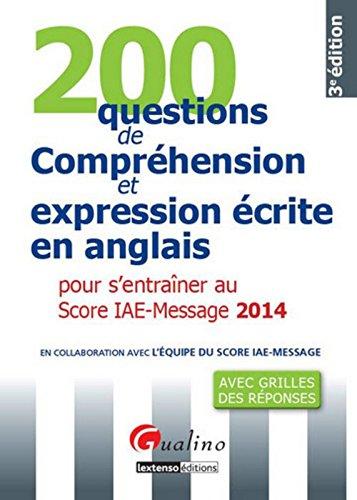 200 questions de compréhension et expressions écrite en anglais pour s' entraîner au Score IAE-Message 2014