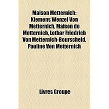 Maison Metternich: Klemens Wenzel Von Metternich, Maison de Metternich, Lothar Friedrich Von Metternich-Bourscheid, Pauline Von Metternic