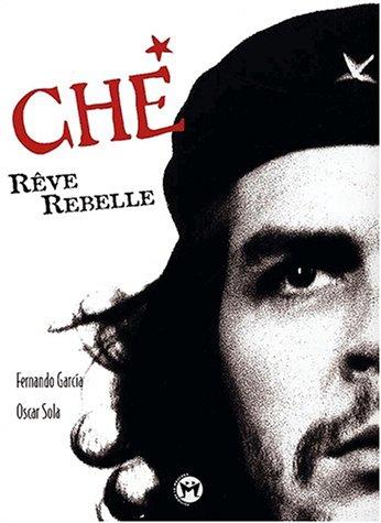 Che, rêve rebelle par Fernando Diego García, Oscar Sola, Matilde Sánchez, Denise Mauquit (Broché)